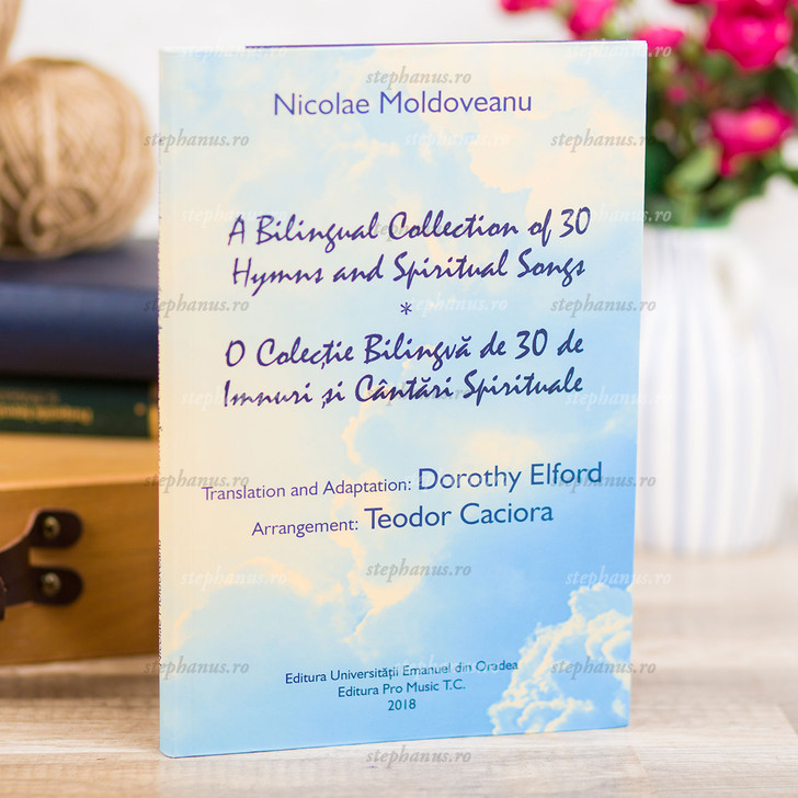 Nicolae Moldoveanu - O colectie bilingva de 30 de Imnuri si Cantari Spirituale / A Bilingual Collection of 30 Hymns and Spiritual Songs