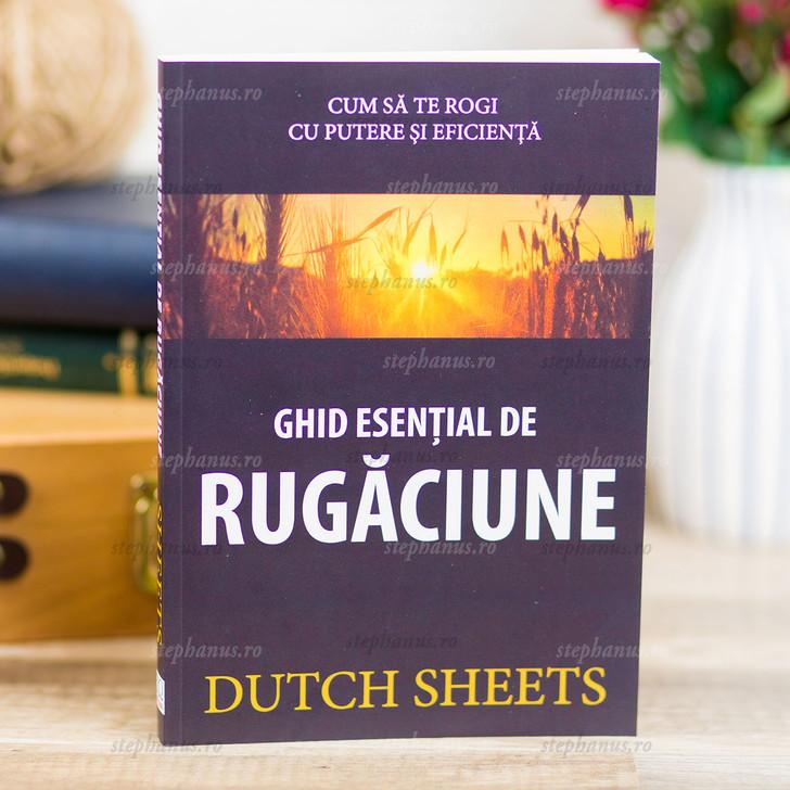 Ghid Esential De Rugaciune - Dutch Sheets
