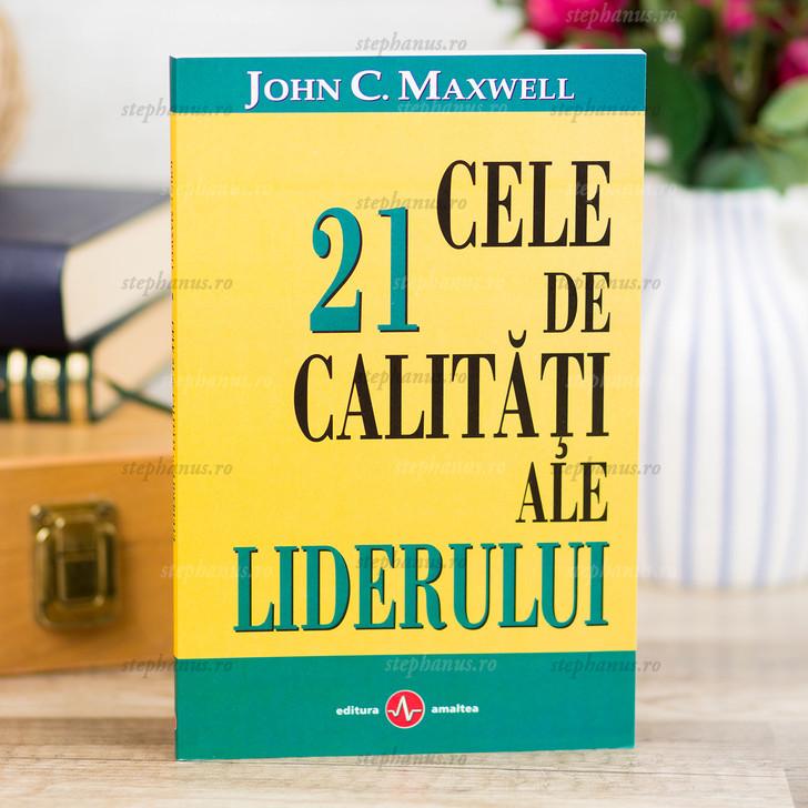 Cele 21 De Calitati Ale Liderului - John C.Maxwell