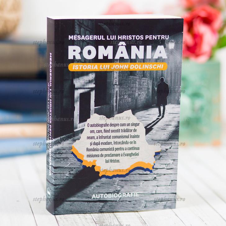 Mesagerul lui Hristos pentru Romania. Istoria lui John Dolinschi