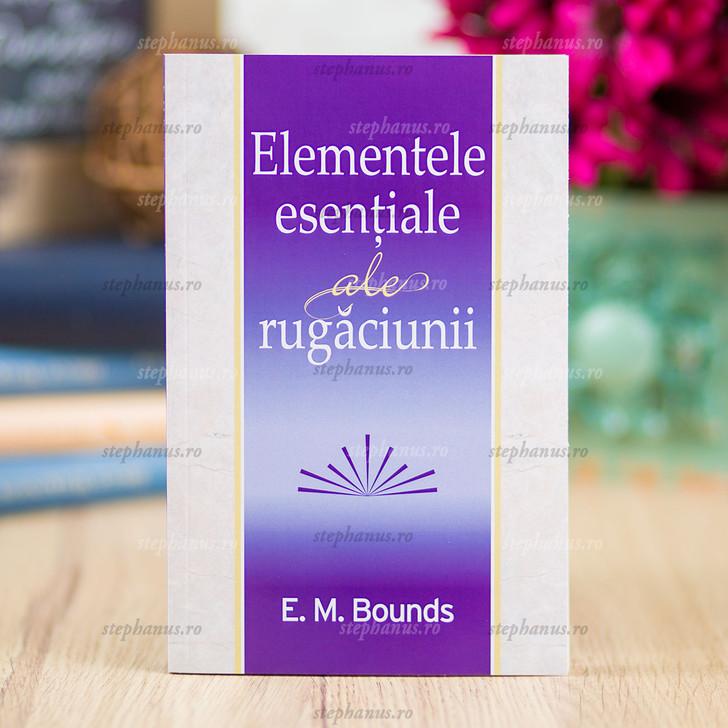 Elementele Esentiale Ale Rugaciunii - E.M.Bounds