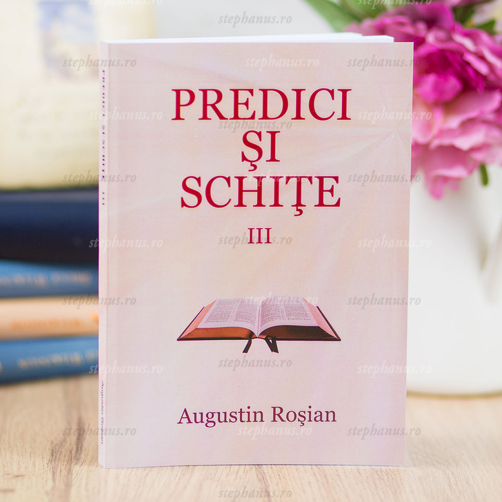Predici Si Schite 3 - Augustin Rosian