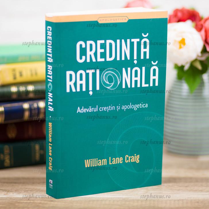 Credinta Rationala. Adevarul Crestin Si Apologetica - William Lane Craig