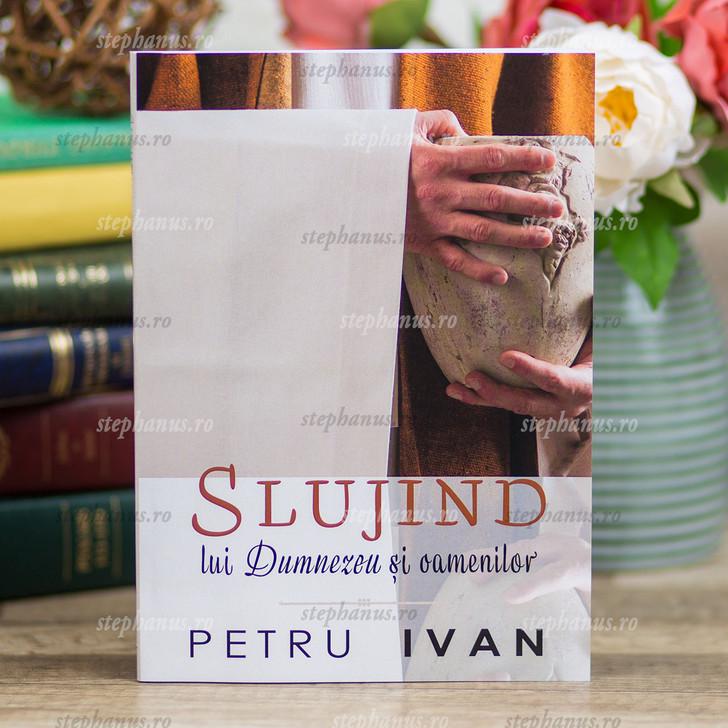 Slujind Lui Dumnezeu Si Oamenilor - Petru Ivan