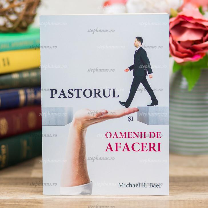 Pastorul Si Oamenii De Afaceri - Michael R.Baer