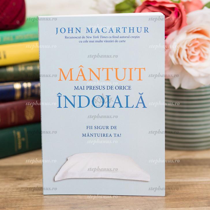 Mantuit Mai Presus De Orice Indoiala - John Macarthur