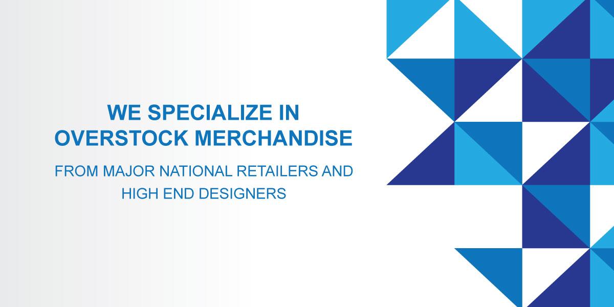 We specialize in overstock merchandise