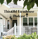 This Old Farmhouse Podcast