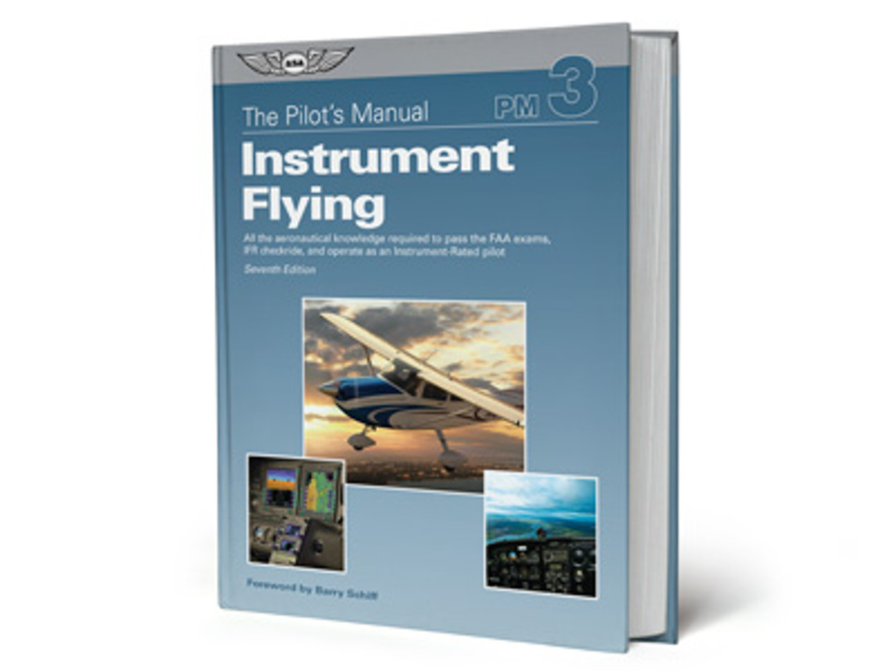 ASA Pilot's Manual Volume 3: Instrument Flying Seventh Edition