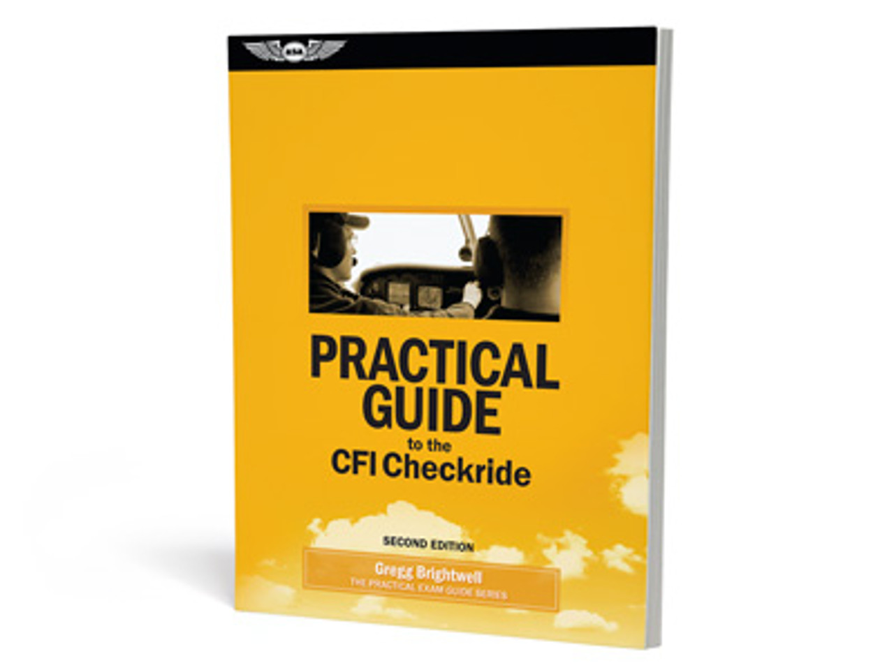 ASA Practical Guide to the CFI Checkride - Second Edition