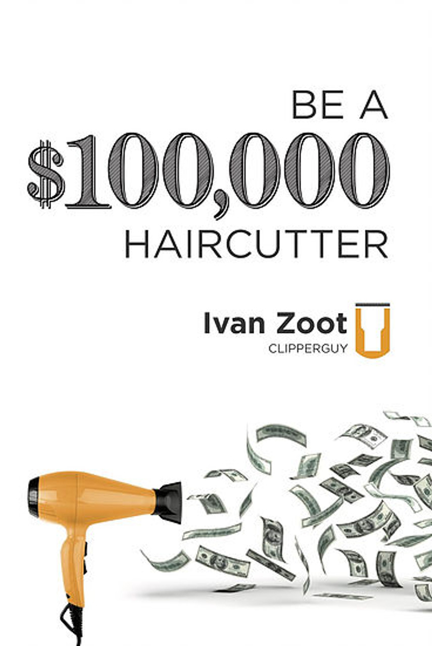 Be A $100,000 Haircutter!  A Book by Ivan Zoot - Clipperguy