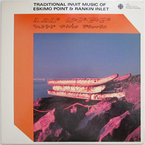 Various ‎– Traditional Inuit Music Of Eskimo Point & Rankin Inlet