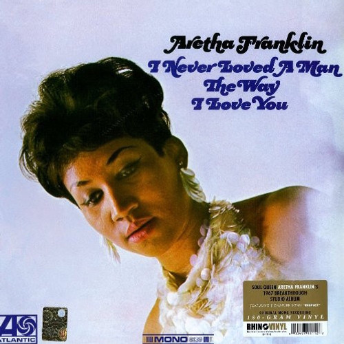 Aretha Franklin - I Never Loved A Man The Way I Love You (180g Mono Reissue)