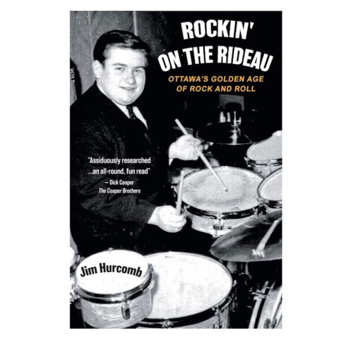 BOOK: Jim Hurcomb - Rockin' On The Rideau: Ottawa's Golden Age of Rock and Roll