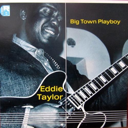 Eddie Taylor - Big Town Playboy