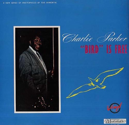 "Charlie Parker - ""Bird"" Is Free"