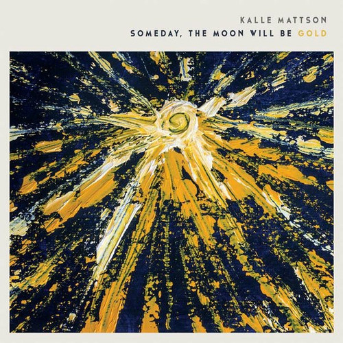 Kalle Mattson - Someday The Moon Will Be Gold