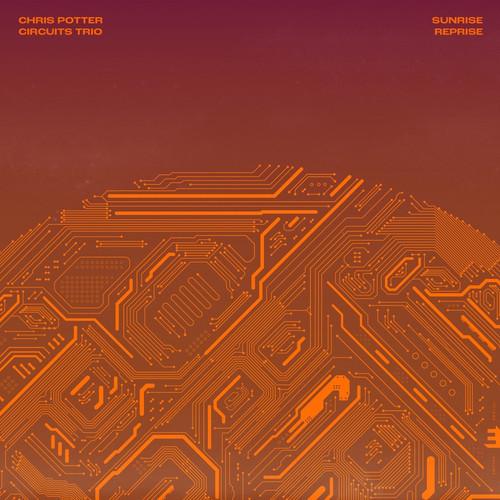 Chris Potter Circuits Trio - Sunrise Reprise