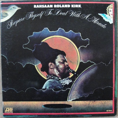 Roland Kirk - Prepare Thyself To Deal With A Miracle