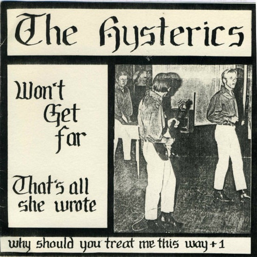 Hysterics - Won't Get Far / That's All She Wrote / Why Should You Treat Me This Way + 1
