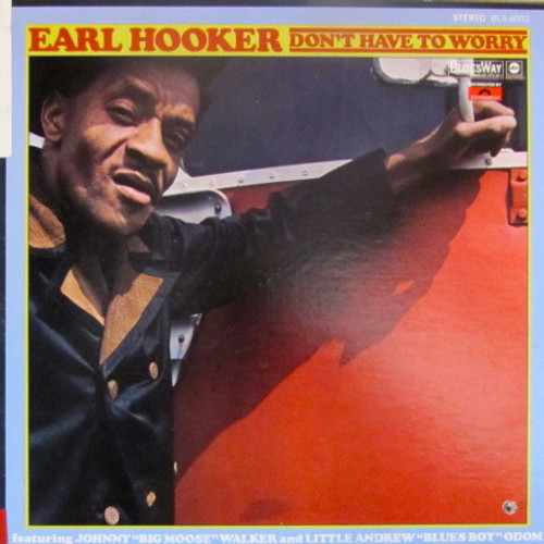 Earl Hooker - Don't Have To Worry
