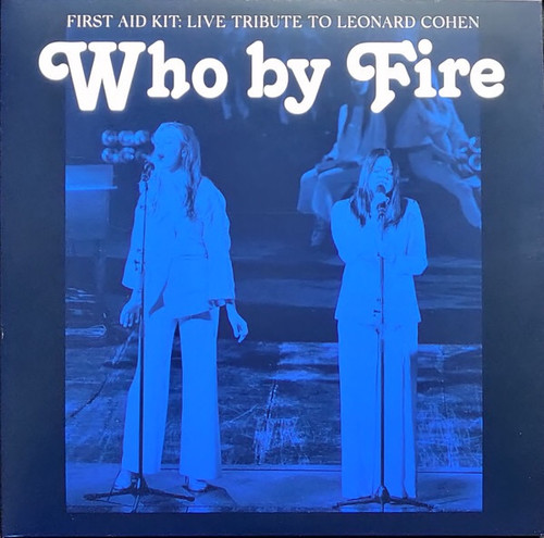 First Aid Kit - Who By Fire: Live Tribute To Leonard Cohen (Limited Edition Blue Vinyl)
