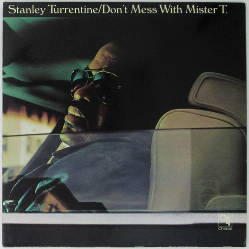 Stanley Turrentine – Don't Mess With Mister T.