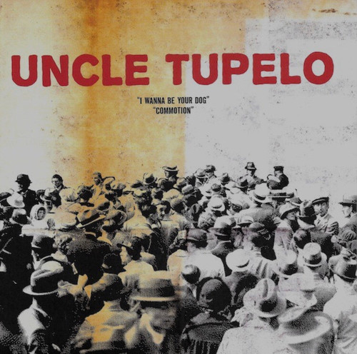 "Uncle Tupelo - I Wanna Be Your Dog / Commotion (RSD 2013 7"" Single)"