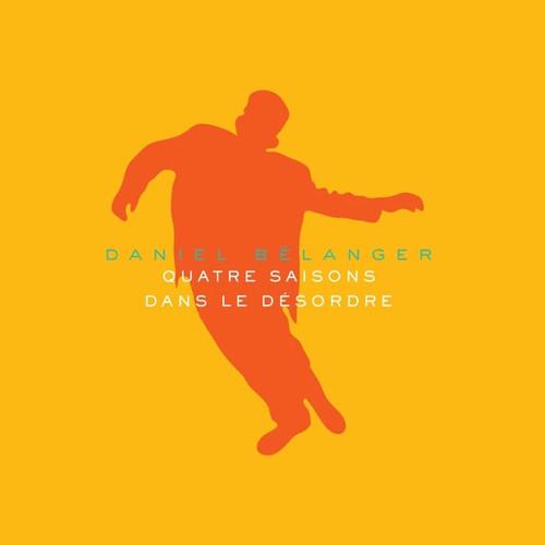 Daniel Bélanger - Quatre Saisons Dans Le Désordre (Album d'été)