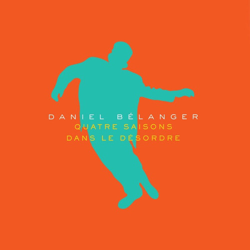 Daniel Bélanger - Quatre Saisons Dans Le Désordre (Album d'automne)