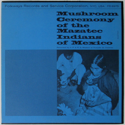 Mushroom Ceremony Of The Mazatec Indians Of Mexico