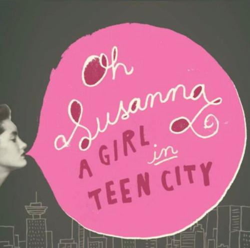 Oh Susanna - A Girl in Teen City