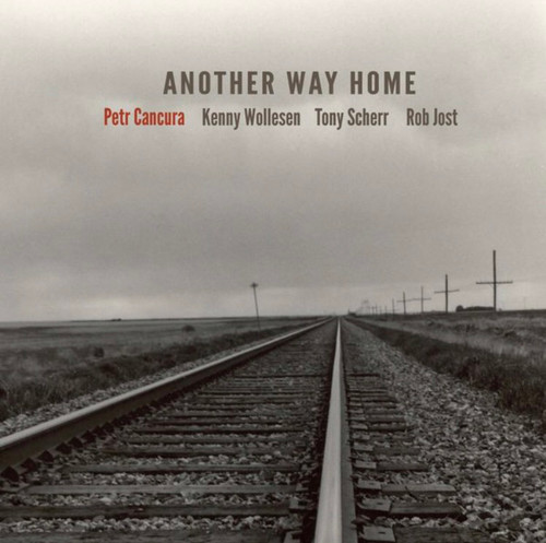 Petr Cancura / Kenny Wollesen / Tony Scherr / Rob Jost - Another Way Home