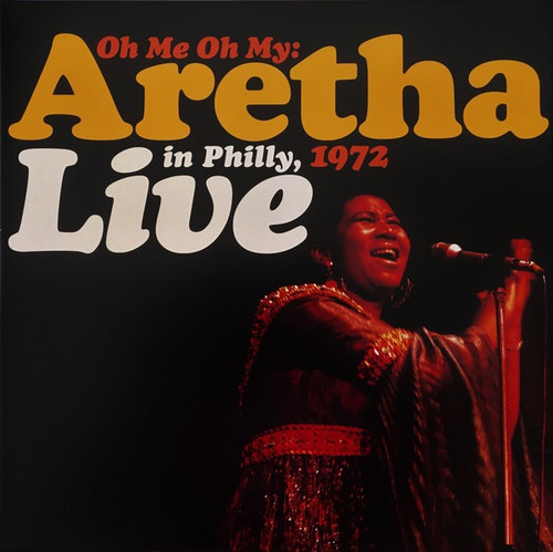 Aretha Franklin - Oh Me Oh My: Aretha Live In Philly, 1972