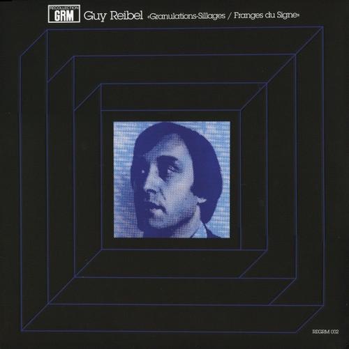 Guy Reibel - Granulations-Sillages / Franges Du Signe