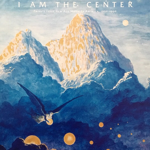 Various - I Am The Center: Private Issue New Age Music In America, 1950-1990 (2013 Light In The Attic Boxset)