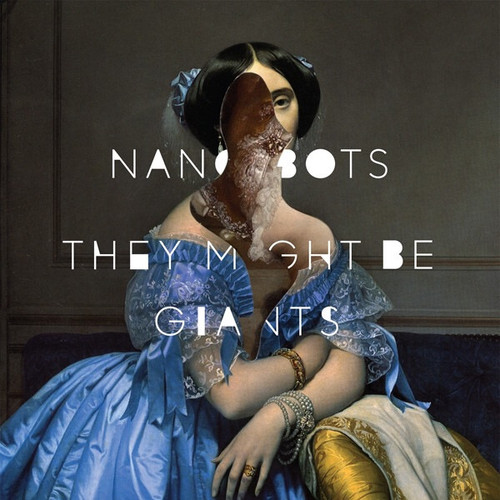 They Might Be Giants - Nanobots (US 2013)