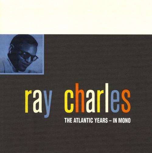 Ray Charles - The Atlantic Years - In Mono