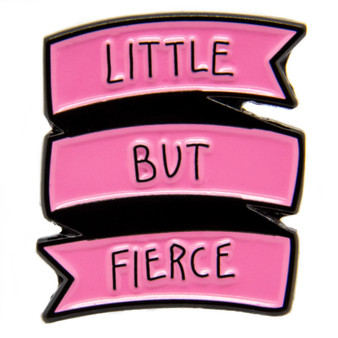 """Little But Fierce"" Pin"