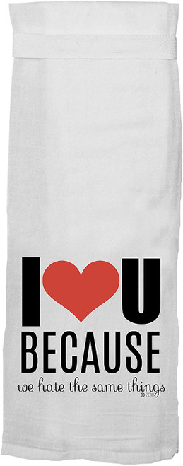I ❤️ You Because We Hate The Same Things - KITCHEN TOWEL