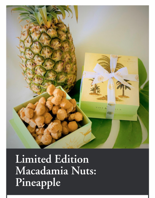 Limited Edition Macadamia Nuts: Pineapple available now to March 31 $34.00