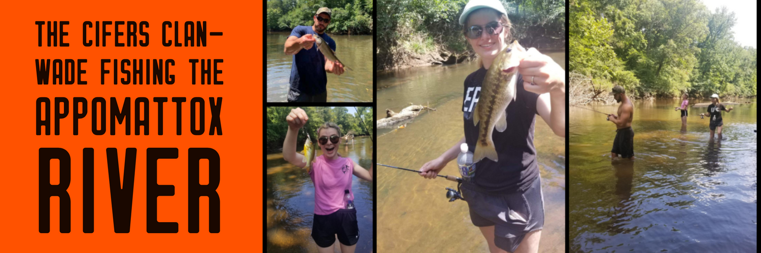 The Cifers Clan - Wade Fishing the Appomattox River
