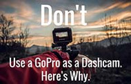 Don't Use a GoPro as a Dash Cam. Here's Why.