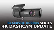 BlackVue DR900S Series 4K Dashcam Update
