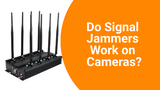 Do Signal Jammers Work on Cameras?