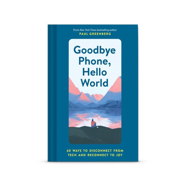 Goodbye Phone, Hello World: 65 Ways to Disconnect from Tech and Reconnect to Joy Hardcover