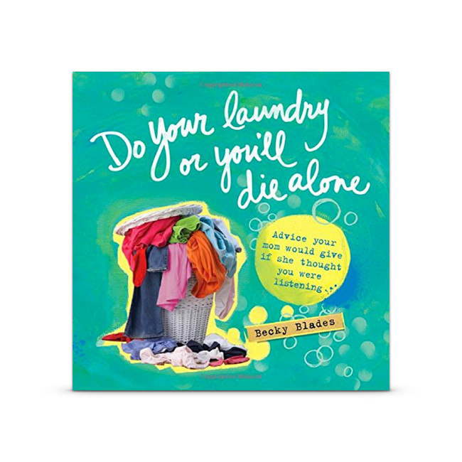 Do Your Laundry or You'll Die Alone: Advice Your Mom Would Give if She Thought You Were Listening (Book)
