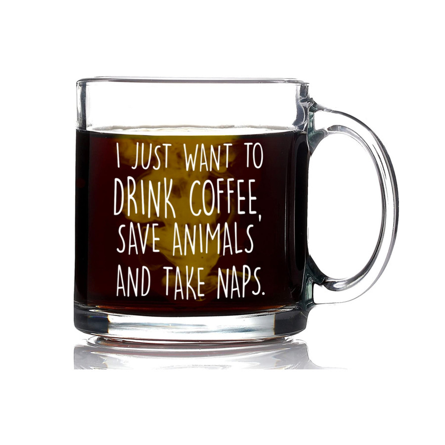I Just Want to Drink Coffee Save Animals Take Naps Glass Mug