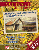 Achieve! History - Analysing and Interpreting Primary Sources - Making a nation Australia 1750 - 1918