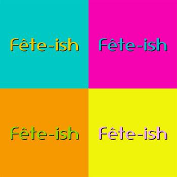 Fete-ish